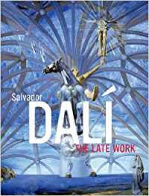 Elliott H. King et. Al.: Salvador Dalí. The Late Work